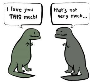 "One T-Rex says ""I love you THIS much!"" and spreads out its short arms. The other says, ""That's not very much…"""